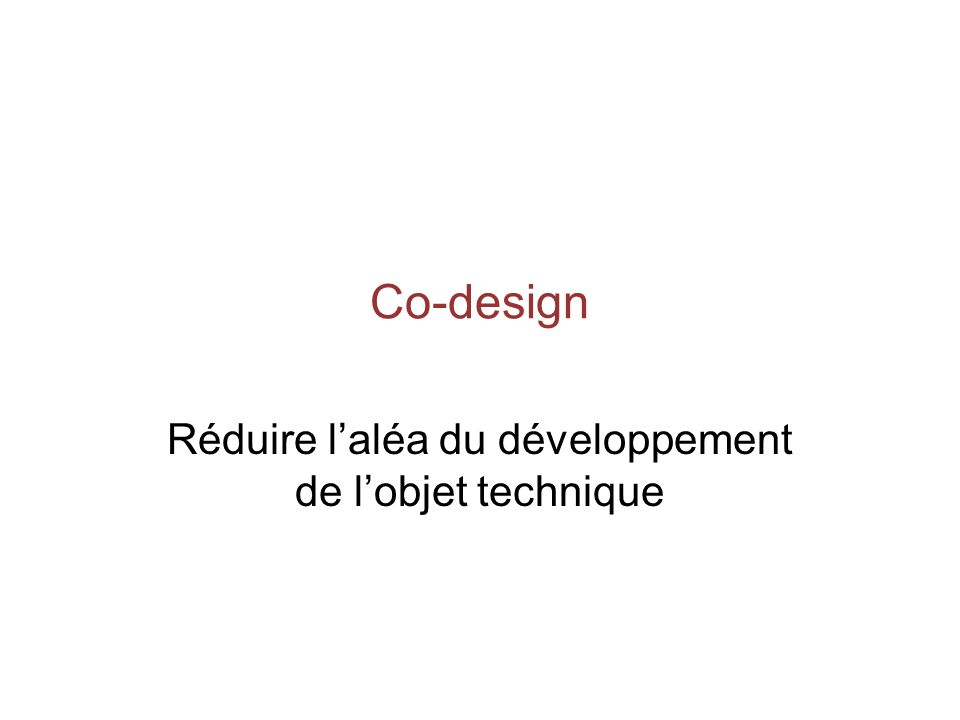 Co-design Réduire laléa du développement de lobjet technique