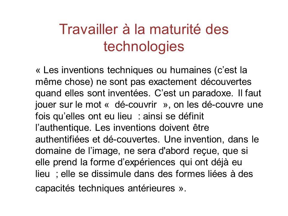 Travailler à la maturité des technologies « Les inventions techniques ou humaines (cest la même chose) ne sont pas exactement découvertes quand elles sont inventées.