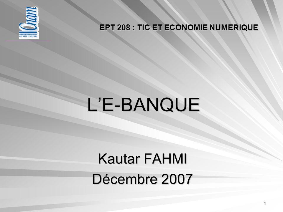 1 LE-BANQUE Kautar FAHMI Décembre 2007 EPT 208 : TIC ET ECONOMIE NUMERIQUE