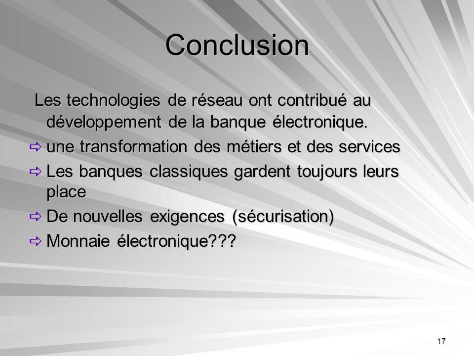 17 Conclusion Les technologies de réseau ont contribué au développement de la banque électronique. Les technologies de réseau ont contribué au dévelop