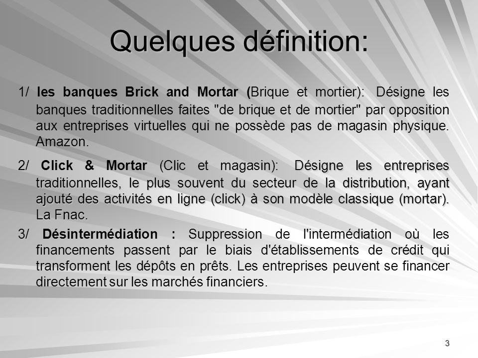 3 Quelques définition: Désigne 1/ les banques Brick and Mortar (Brique et mortier): Désigne les banques traditionnelles faites