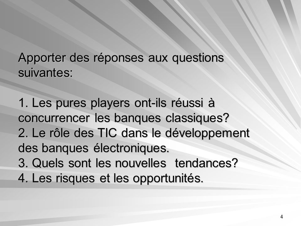 4 Apporter des réponses aux questions suivantes: 1. Les pures players ont-ils réussi à concurrencer les banques classiques? 2. Le rôle des TIC dans le
