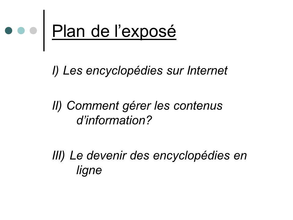 Plan de lexposé I) Les encyclopédies sur Internet II) Comment gérer les contenus dinformation.