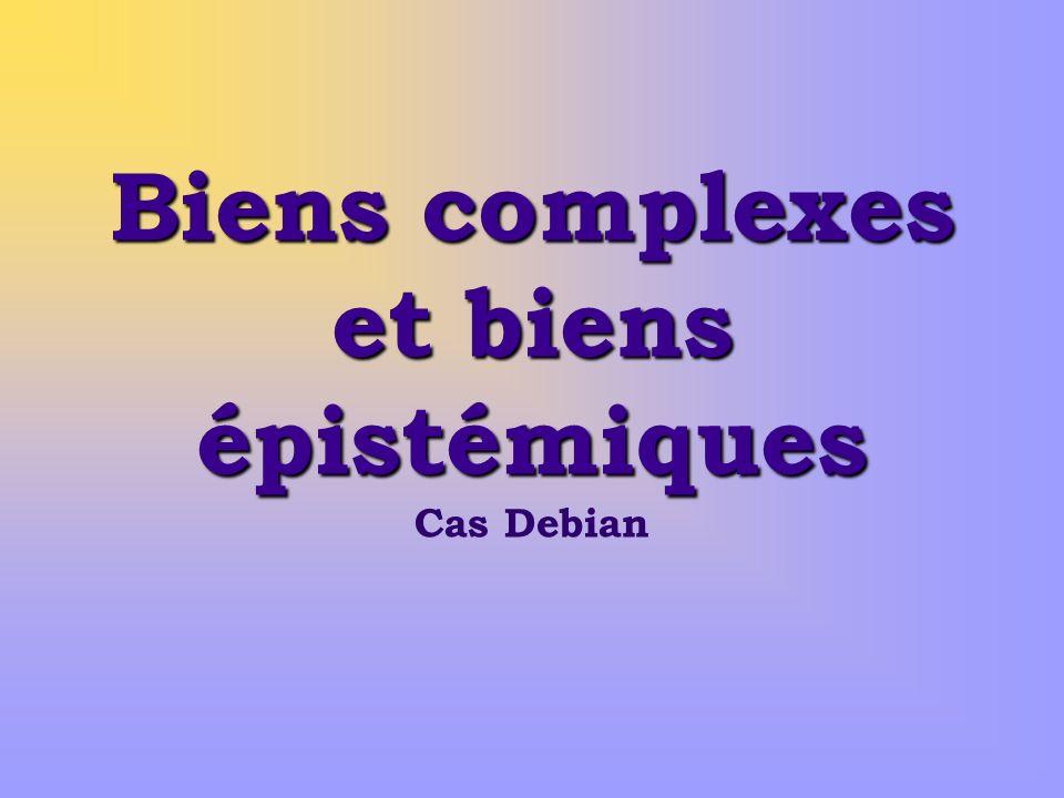 Biens complexes et biens épistémiques Biens complexes et biens épistémiques Cas Debian