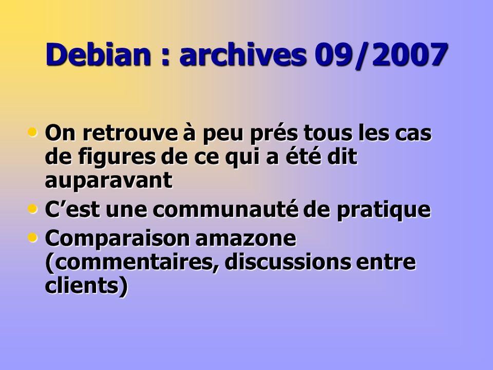 Debian : archives 09/2007 On retrouve à peu prés tous les cas de figures de ce qui a été dit auparavant On retrouve à peu prés tous les cas de figures