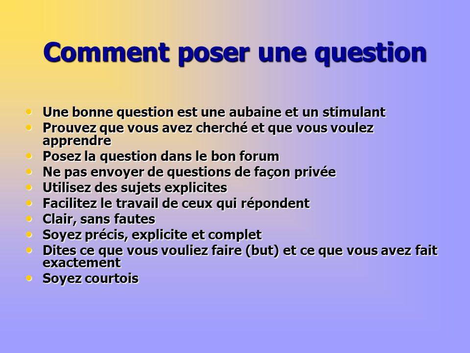 Comment poser une question Une bonne question est une aubaine et un stimulant Une bonne question est une aubaine et un stimulant Prouvez que vous avez
