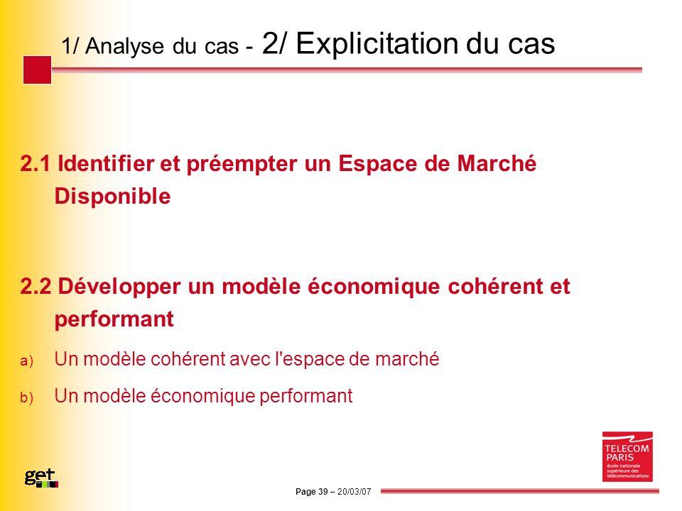 Page 39 – 20/03/07 1/ Analyse du cas - 2/ Explicitation du cas 2.1 Identifier et préempter un Espace de Marché Disponible 2.2 Développer un modèle éco