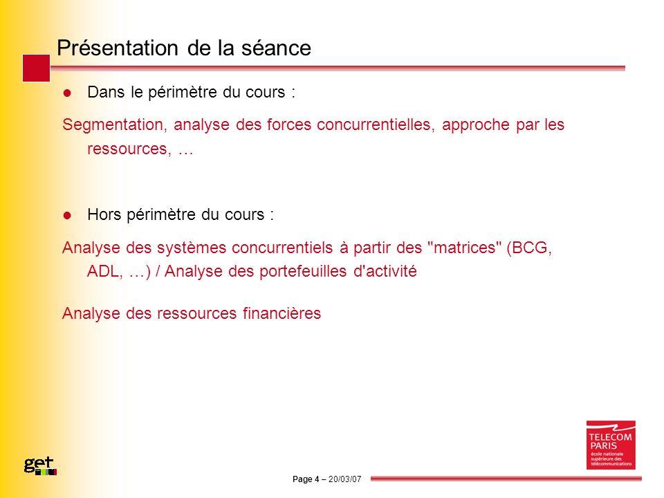 Page 4 – 20/03/07 Présentation de la séance Dans le périmètre du cours : Segmentation, analyse des forces concurrentielles, approche par les ressource