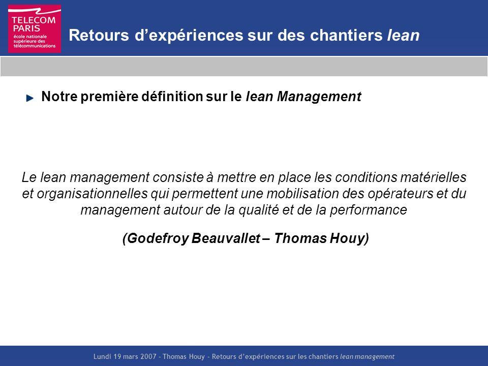 Lundi 19 mars 2007 – Thomas Houy – Retours dexpériences sur les chantiers lean management Retours dexpériences sur des chantiers lean Notre première d