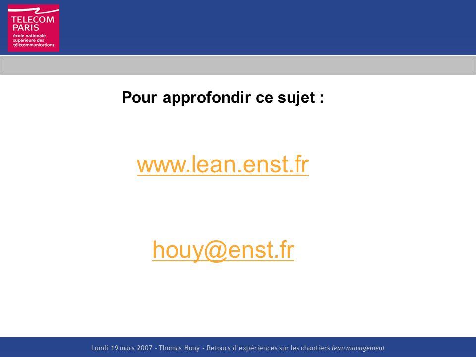 Lundi 19 mars 2007 – Thomas Houy – Retours dexpériences sur les chantiers lean management Pour approfondir ce sujet : www.lean.enst.fr houy@enst.fr