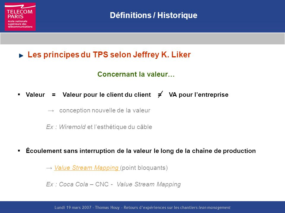 Lundi 19 mars 2007 – Thomas Houy – Retours dexpériences sur les chantiers lean management Définitions / Historique Les principes du TPS selon Jeffrey
