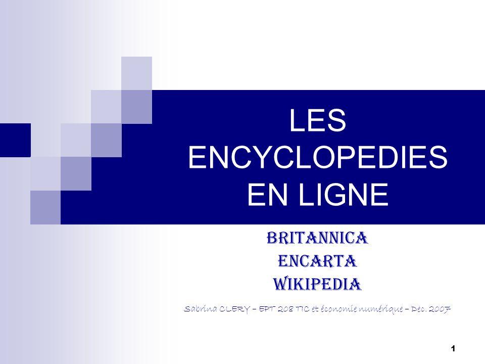 1 LES ENCYCLOPEDIES EN LIGNE BRITANNICA ENCARTA WIKIPEDIA Sabrina CLERY – EPT 208 TIC et économie numérique – Dec. 2007