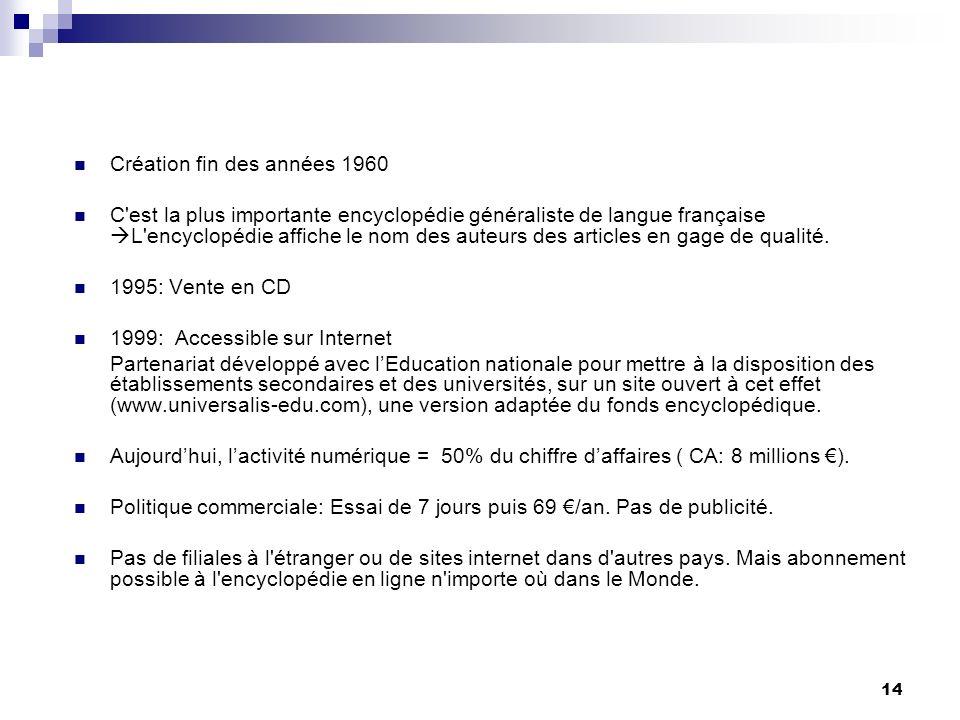 14 Création fin des années 1960 C'est la plus importante encyclopédie généraliste de langue française L'encyclopédie affiche le nom des auteurs des ar