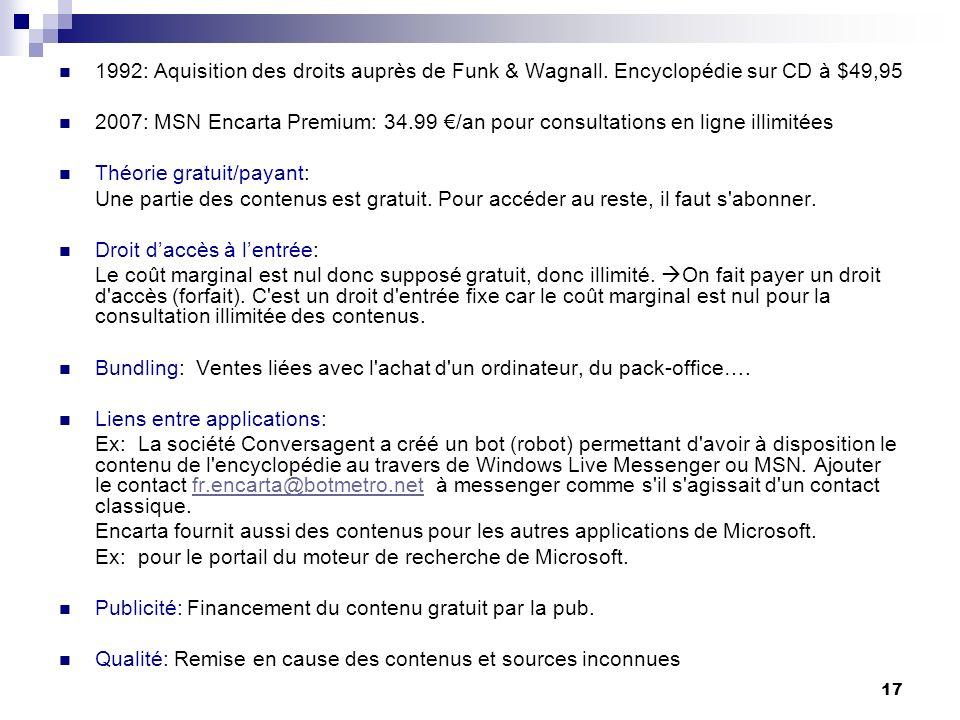 17 1992: Aquisition des droits auprès de Funk & Wagnall. Encyclopédie sur CD à $49,95 2007: MSN Encarta Premium: 34.99 /an pour consultations en ligne