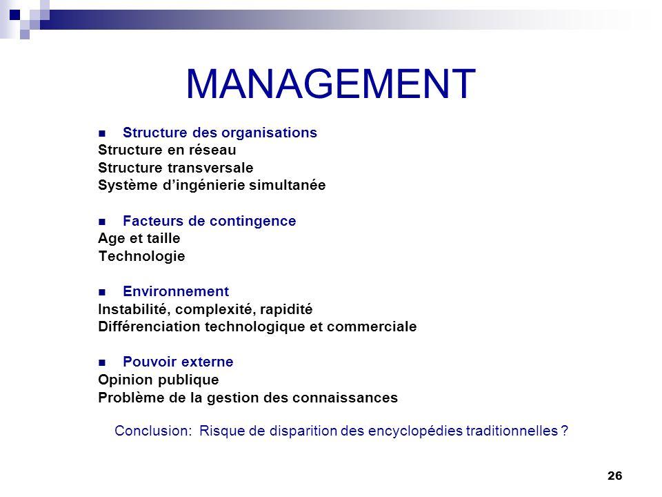 26 MANAGEMENT Structure des organisations Structure en réseau Structure transversale Système dingénierie simultanée Facteurs de contingence Age et tai
