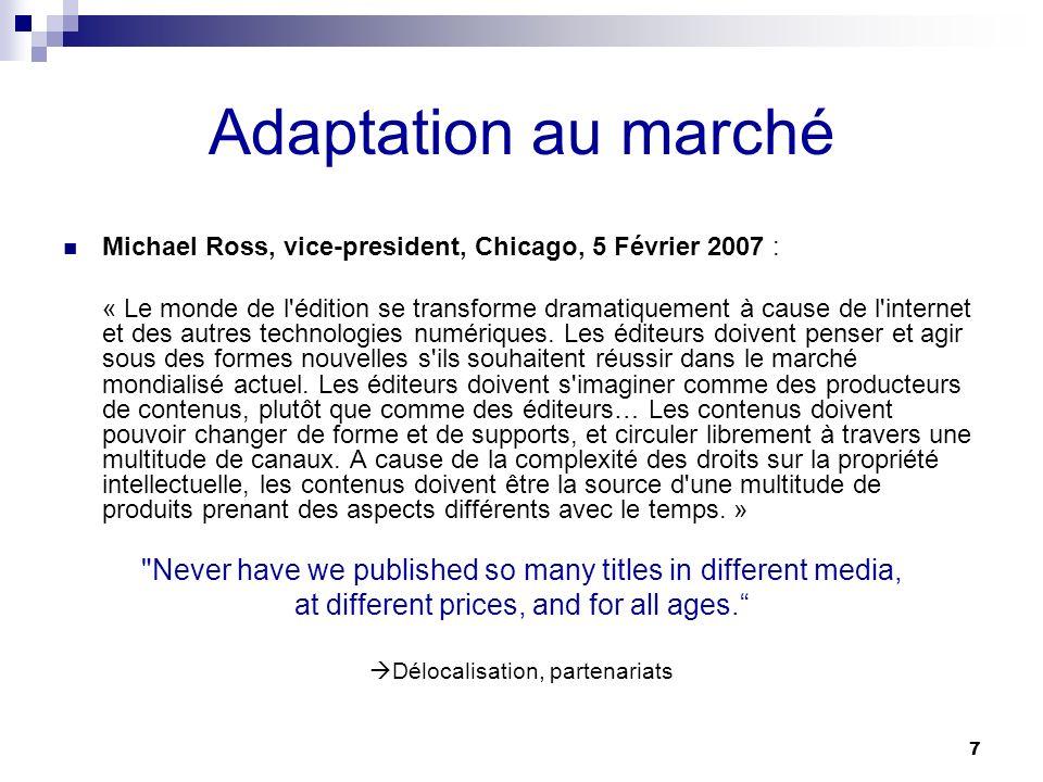 7 Adaptation au marché Michael Ross, vice-president, Chicago, 5 Février 2007 : « Le monde de l'édition se transforme dramatiquement à cause de l'inter