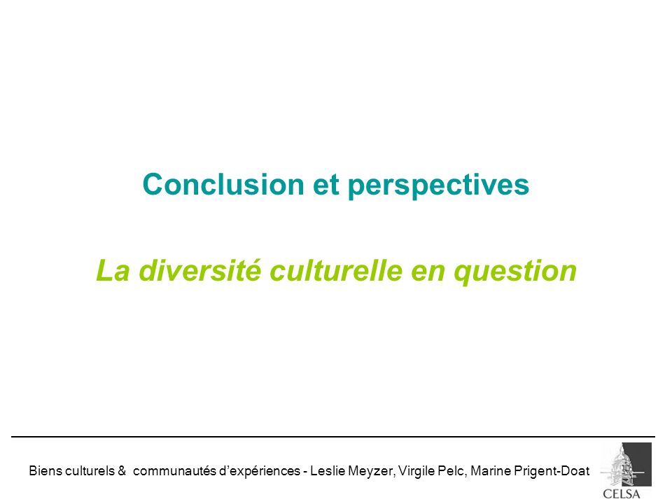 Biens culturels & communautés dexpériences - Leslie Meyzer, Virgile Pelc, Marine Prigent-Doat Conclusion et perspectives La diversité culturelle en qu
