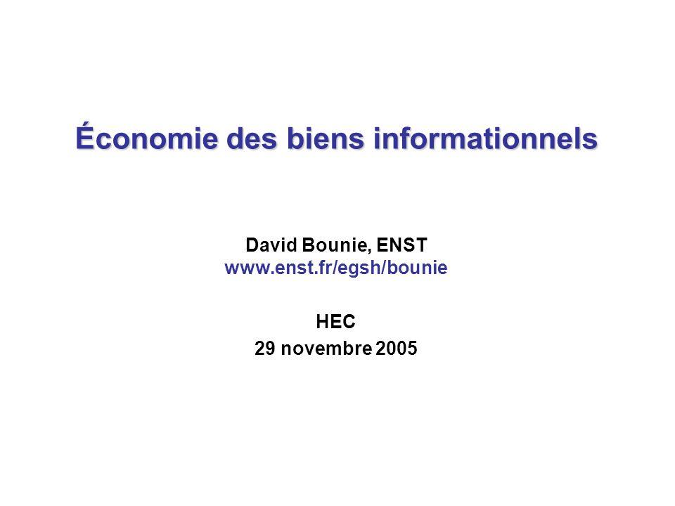 Économie des biens informationnels David Bounie, ENST www.enst.fr/egsh/bounie HEC 29 novembre 2005