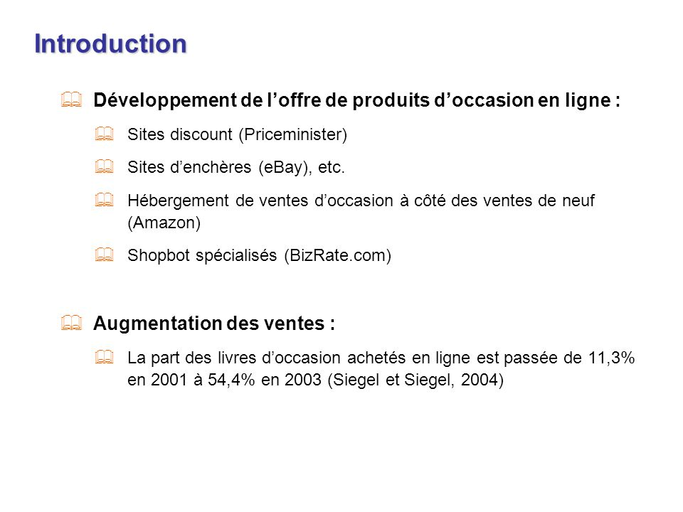Introduction Développement de loffre de produits doccasion en ligne : Sites discount (Priceminister) Sites denchères (eBay), etc. Hébergement de vente