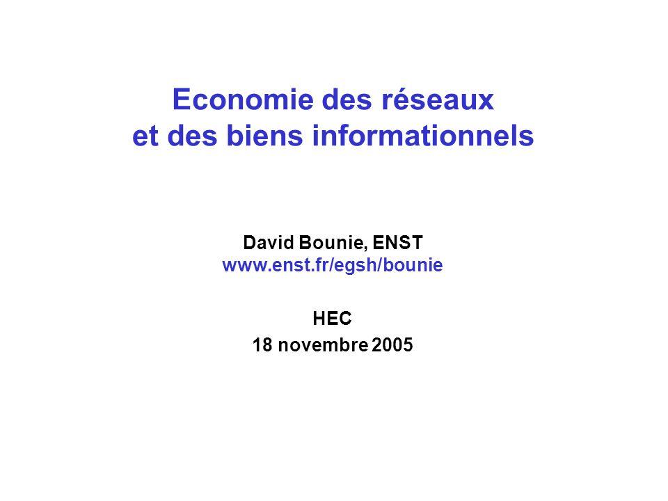 Economie des réseaux et des biens informationnels David Bounie, ENST www.enst.fr/egsh/bounie HEC 18 novembre 2005
