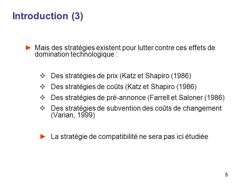 5 Introduction (3) Mais des stratégies existent pour lutter contre ces effets de domination technologique : Des stratégies de prix (Katz et Shapiro (1