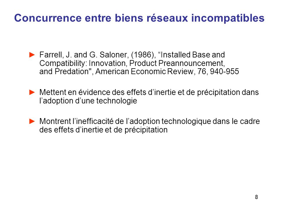 8 Concurrence entre biens réseaux incompatibles Farrell, J. and G. Saloner, (1986), Installed Base and Compatibility: Innovation, Product Preannouncem