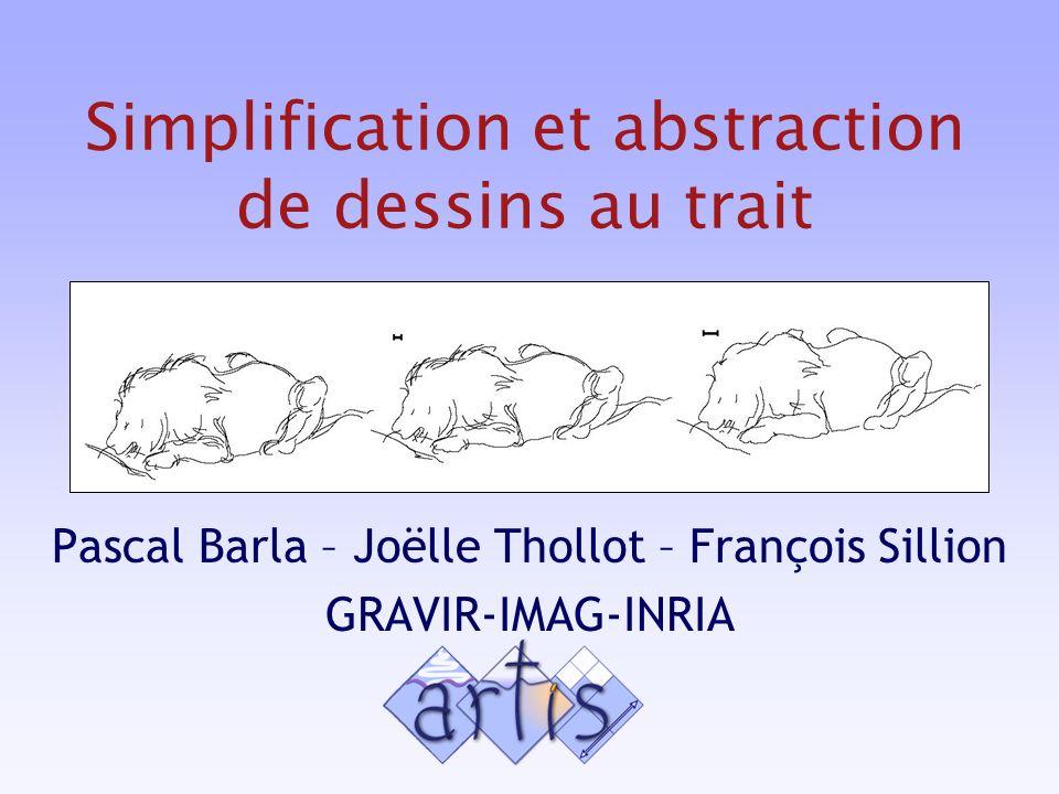 Simplification et abstraction de dessins au trait Pascal Barla – Joëlle Thollot – François Sillion GRAVIR-IMAG-INRIA