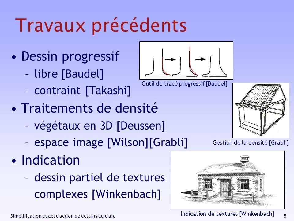 5Simplification et abstraction de dessins au trait Travaux précédents Dessin progressif –libre [Baudel] –contraint [Takashi] Traitements de densité –v