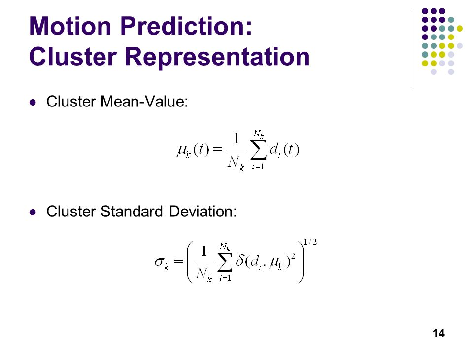 14 Motion Prediction: Cluster Representation Cluster Mean-Value: Cluster Standard Deviation:
