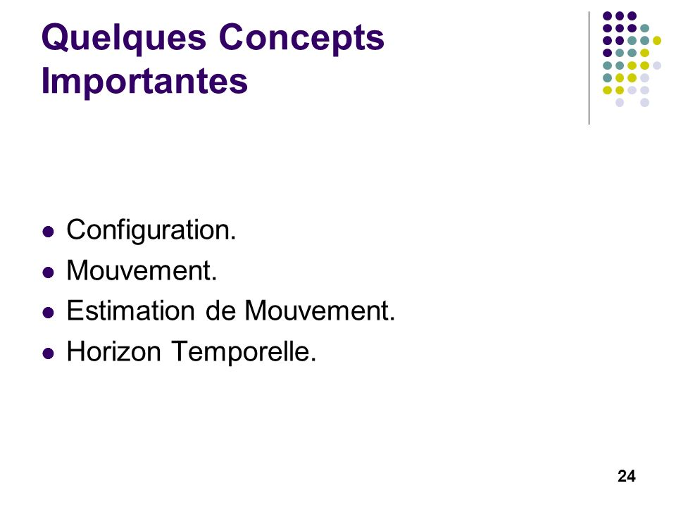 24 Quelques Concepts Importantes Configuration. Mouvement.