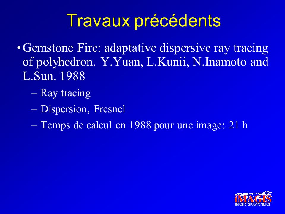 iMAGIS-GRAVIR / IMAG Travaux précédents Gemstone Fire: adaptative dispersive ray tracing of polyhedron.