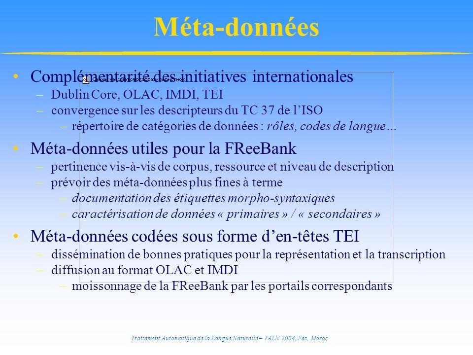 Traitement Automatique de la Langue Naturelle – TALN 2004, Fès, Maroc Méta-données Complémentarité des initiatives internationales –Dublin Core, OLAC,