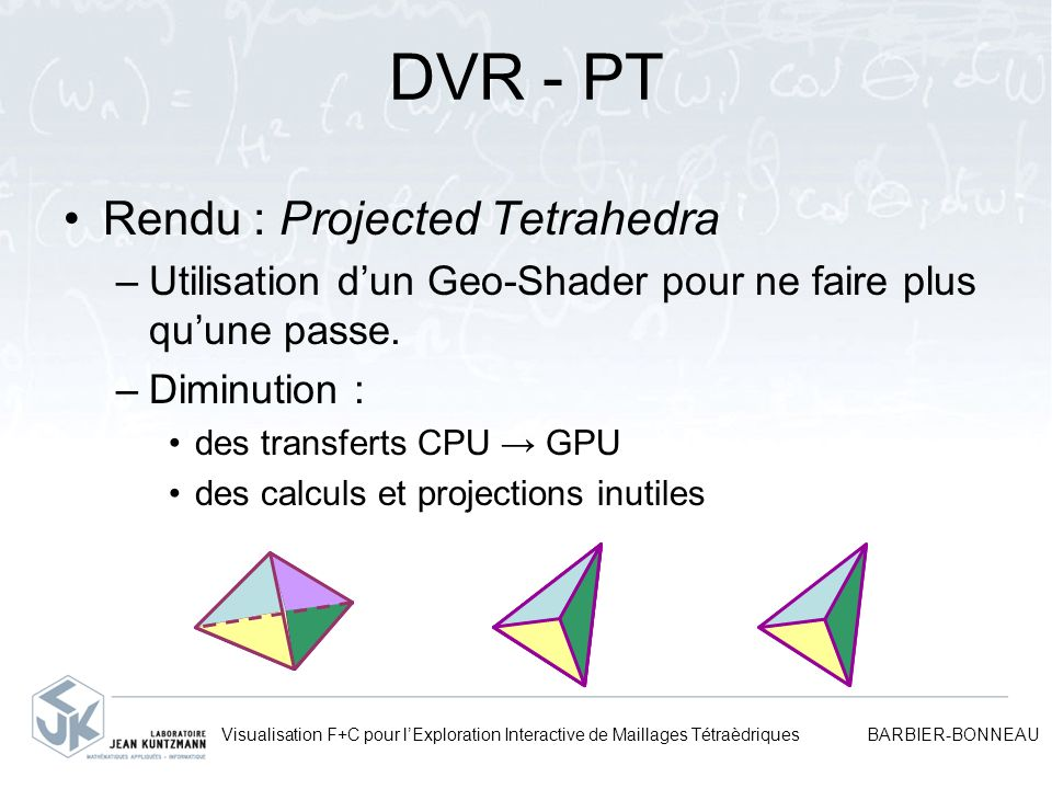 Visualisation F+C pour lExploration Interactive de Maillages Tétraèdriques BARBIER-BONNEAU DVR - PT Rendu : Projected Tetrahedra –Utilisation dun Geo-