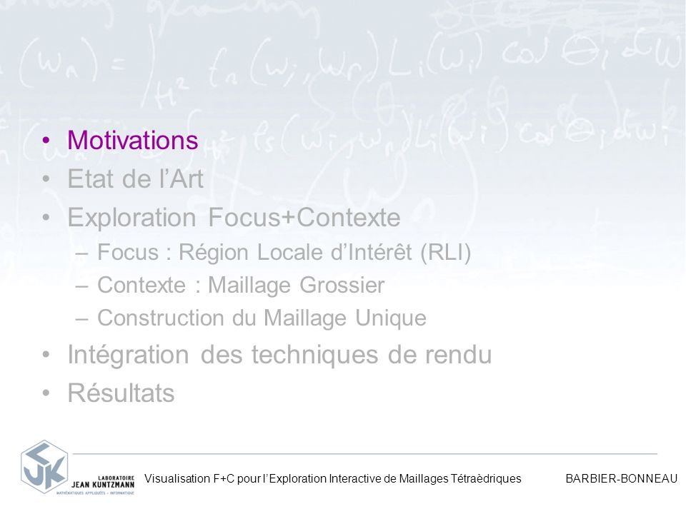 Visualisation F+C pour lExploration Interactive de Maillages Tétraèdriques BARBIER-BONNEAU Motivations Etat de lArt Exploration Focus+Contexte –Focus