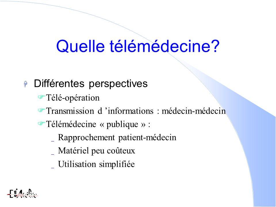 Quelle télémédecine? Différentes perspectives Télé-opération Transmission d informations : médecin-médecin Télémédecine « publique » : _ Rapprochement