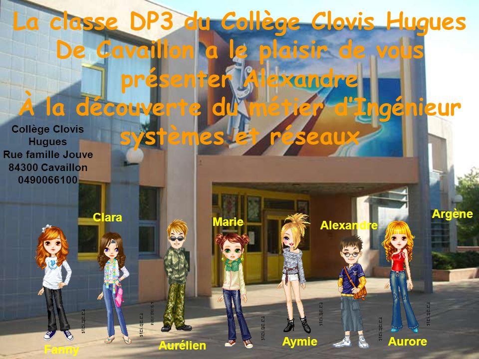 La classe DP3 du Collège Clovis Hugues De Cavaillon a le plaisir de vous présenter Alexandre À la découverte du métier dIngénieur systèmes et réseaux