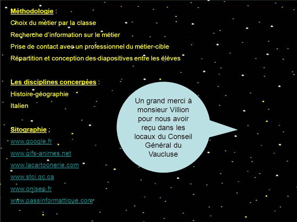 Méthodologie : Choix du métier par la classe Recherche dinformation sur le métier Prise de contact avec un professionnel du métier-cible Répartition e