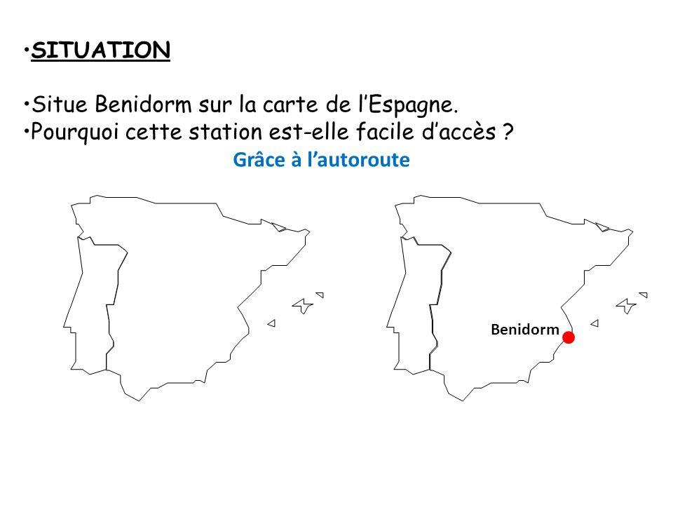 SITUATION Situe Benidorm sur la carte de lEspagne. Pourquoi cette station est-elle facile daccès ? Benidorm Grâce à lautoroute