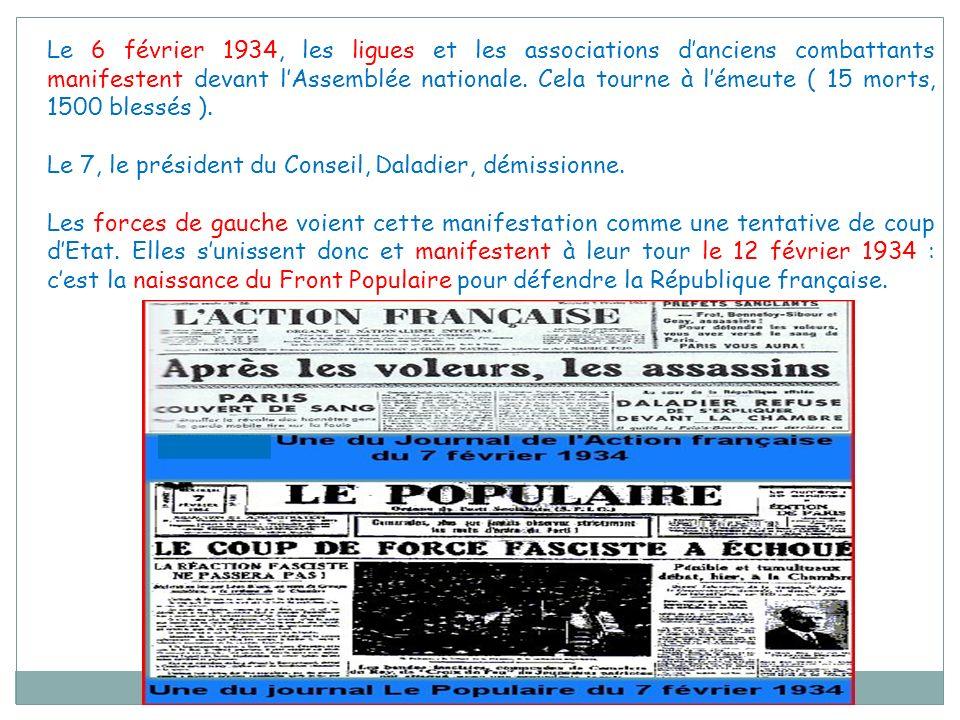 Le 6 février 1934, les ligues et les associations danciens combattants manifestent devant lAssemblée nationale. Cela tourne à lémeute ( 15 morts, 1500