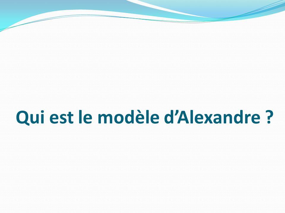 Qui est le modèle dAlexandre ?