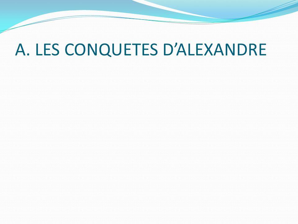 A. LES CONQUETES DALEXANDRE