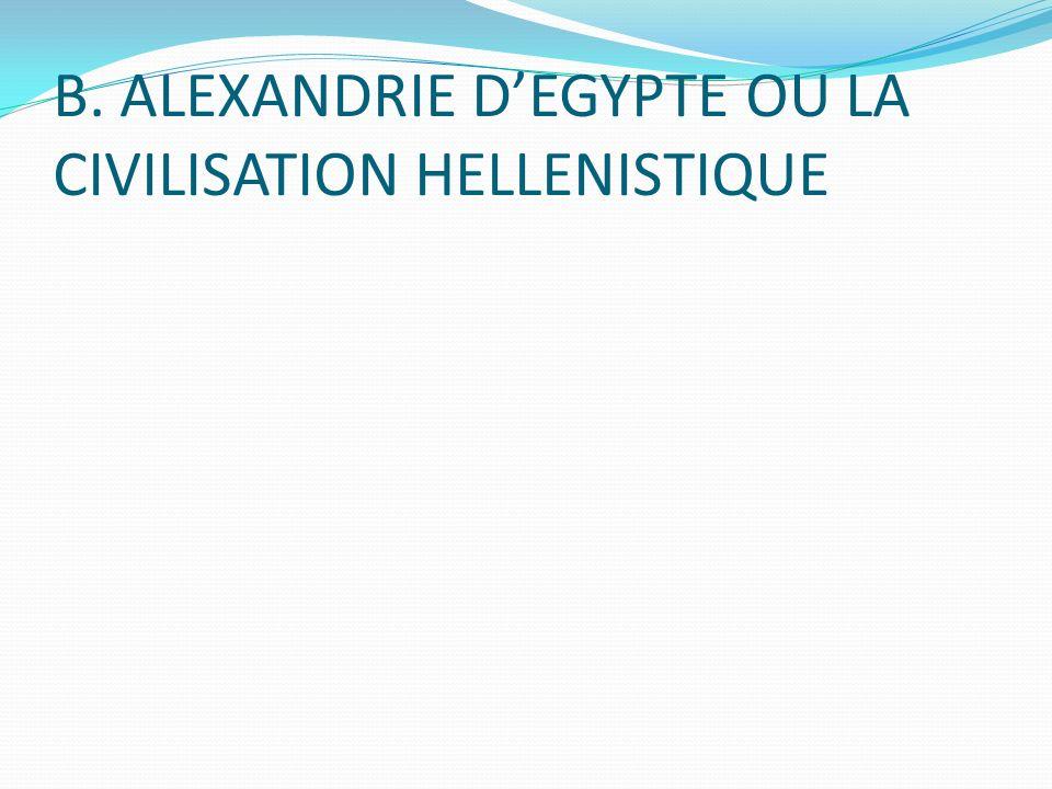 B. ALEXANDRIE DEGYPTE OU LA CIVILISATION HELLENISTIQUE