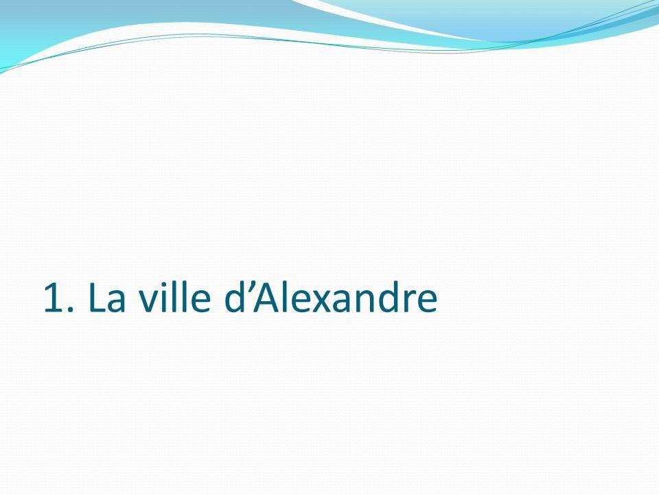 1. La ville dAlexandre