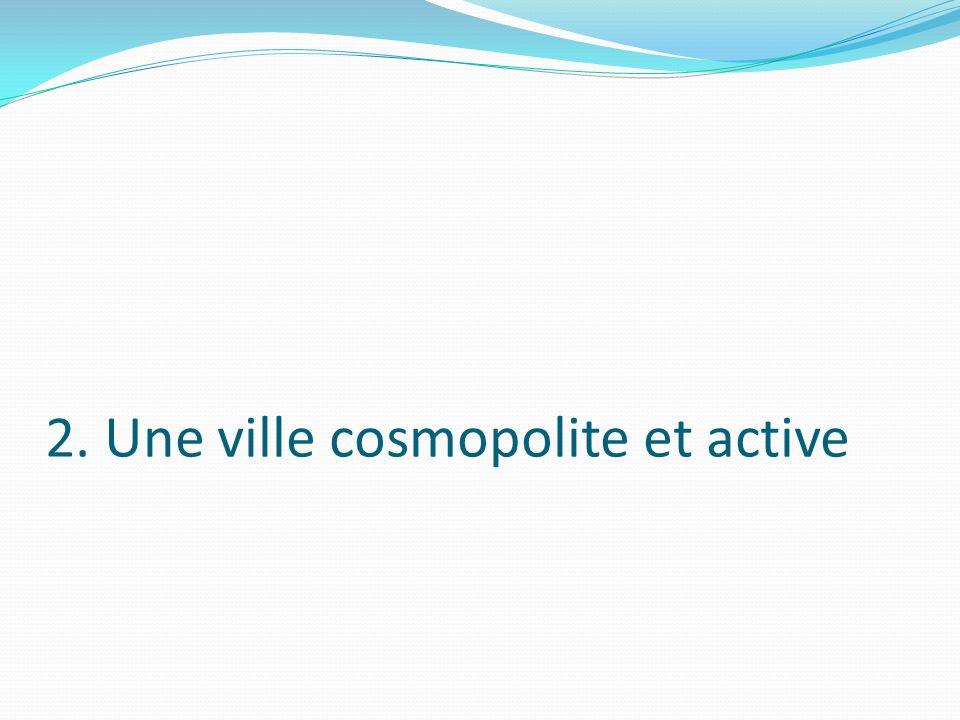 2. Une ville cosmopolite et active
