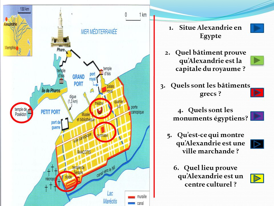 1.Situe Alexandrie en Egypte 2.Quel bâtiment prouve quAlexandrie est la capitale du royaume ? 3.Quels sont les bâtiments grecs ? 4.Quels sont les monu