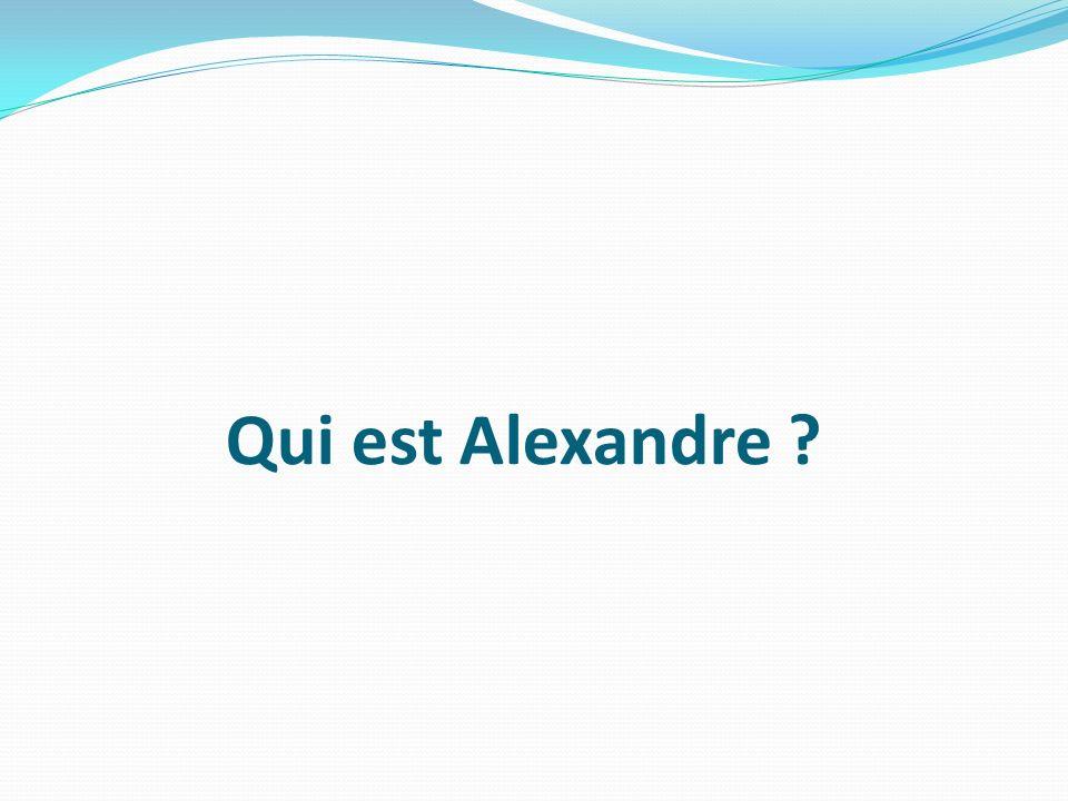 Qui est Alexandre ?