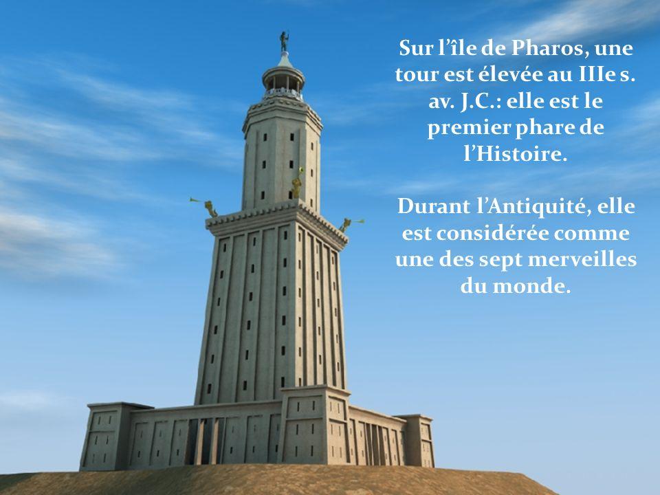 Sur lîle de Pharos, une tour est élevée au IIIe s. av. J.C.: elle est le premier phare de lHistoire. Durant lAntiquité, elle est considérée comme une