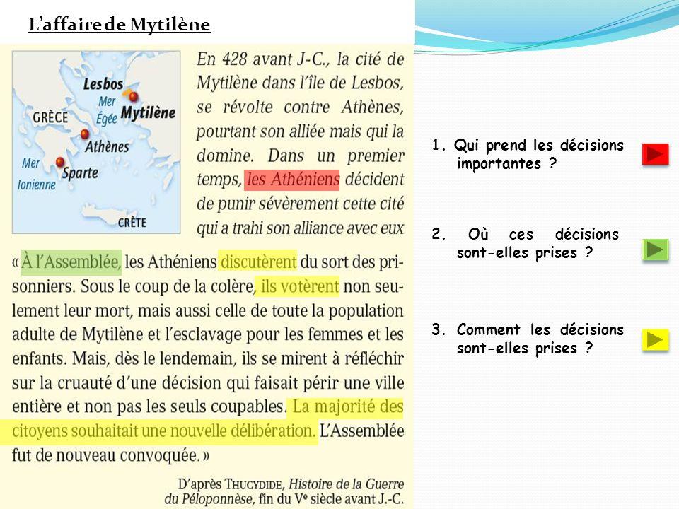 Laffaire de Mytilène 1. Qui prend les décisions importantes ? 2. Où ces décisions sont-elles prises ? 3. Comment les décisions sont-elles prises ?