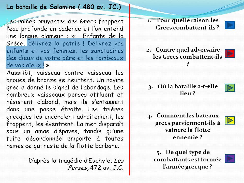 La bataille de Salamine ( 480 av. JC.) Les rames bruyantes des Grecs frappent leau profonde en cadence et lon entend une longue clameur : « Enfants de