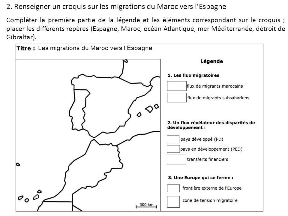 2. Renseigner un croquis sur les migrations du Maroc vers lEspagne Compléter la première partie de la légende et les éléments correspondant sur le cro